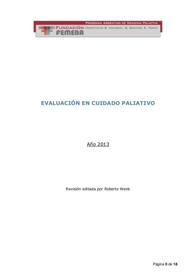 Página 0 de 18  EVALUACIÓN EN CUIDADO PALIATIVO  Año 2013  Revisión editada por Roberto Wenk