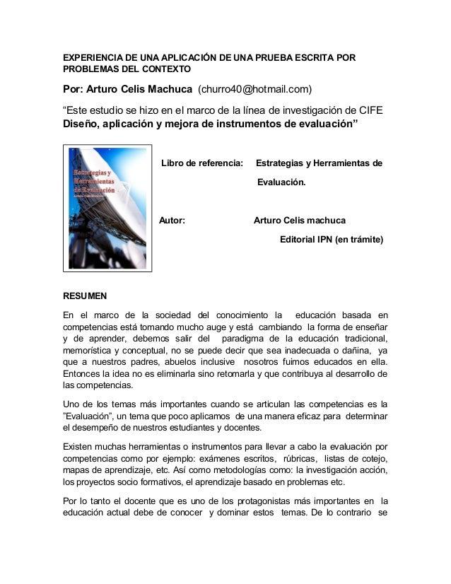 EXPERIENCIA DE UNA APLICACIÓN DE UNA PRUEBA ESCRITA POR PROBLEMAS DEL CONTEXTO  Por: Arturo Celis Machuca (churro40@hotmai...