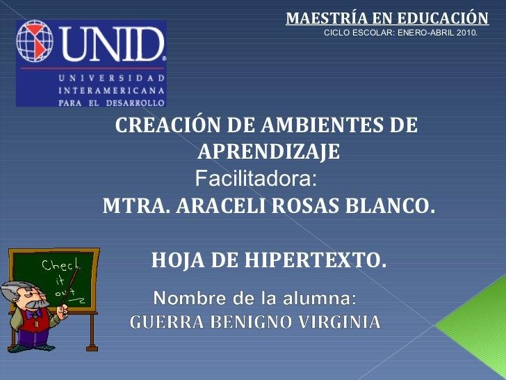 MAESTRÍA EN EDUCACIÓN CICLO ESCOLAR: ENERO-ABRIL 2010. CREACIÓN DE AMBIENTES DE  APRENDIZAJE Facilitadora:  MTRA. ARACELI ...