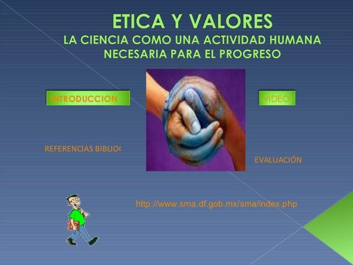 REFERENCIAS BIBLIOGRAFICAS Y ELECTRONICAS EVALUACIÓN http://www.sma.df.gob.mx/sma/index.php   INTRODUCCION VIDEO