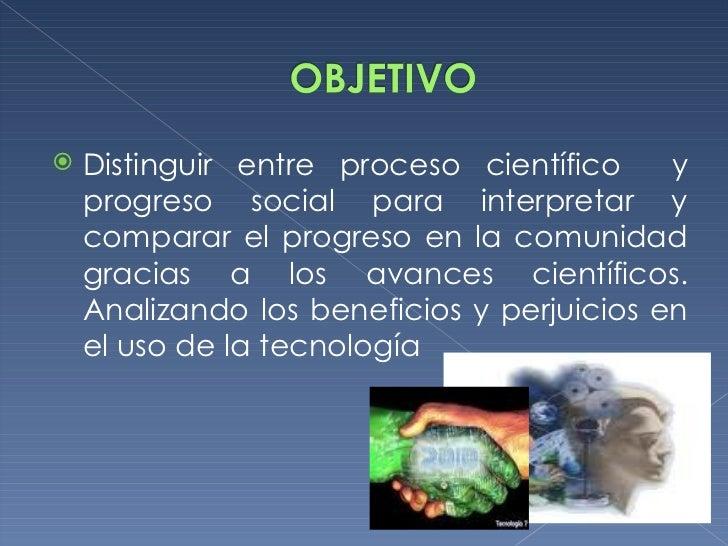 <ul><li>Distinguir entre proceso científico  y progreso social para interpretar y comparar el progreso en la comunidad gra...