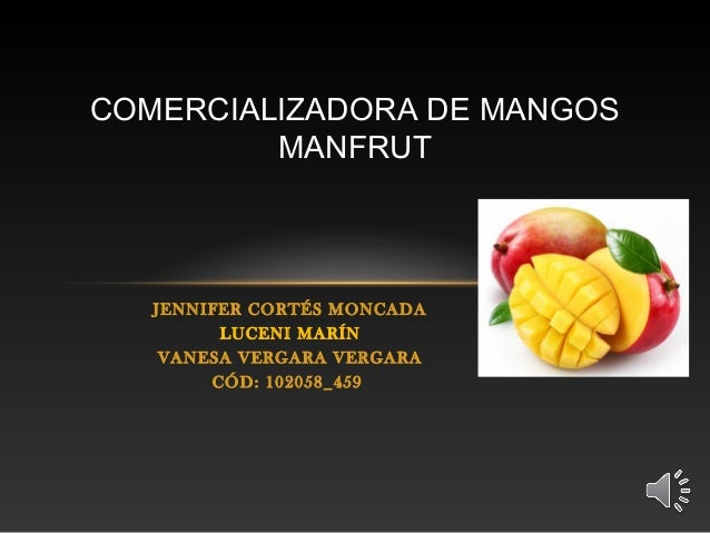 COMERCIALIZADORA DE MANGOS         MANFRUT   JENNIFER CORTÉS MONCADA         LUCENI MARÍN    VANESA VERGARA VERGARA       ...