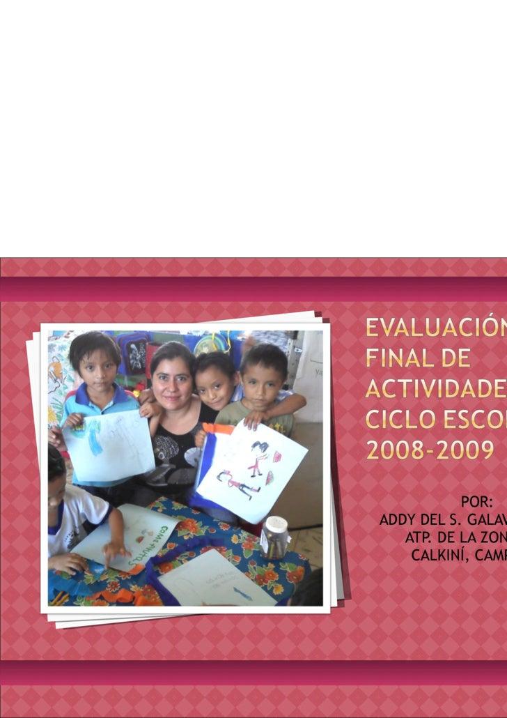 <ul><li>POR:  </li></ul><ul><li>ADDY DEL S. GALAVIZ SUÁREZ </li></ul><ul><li>ATP. DE LA ZONA 017Z </li></ul><ul><li>CALKIN...