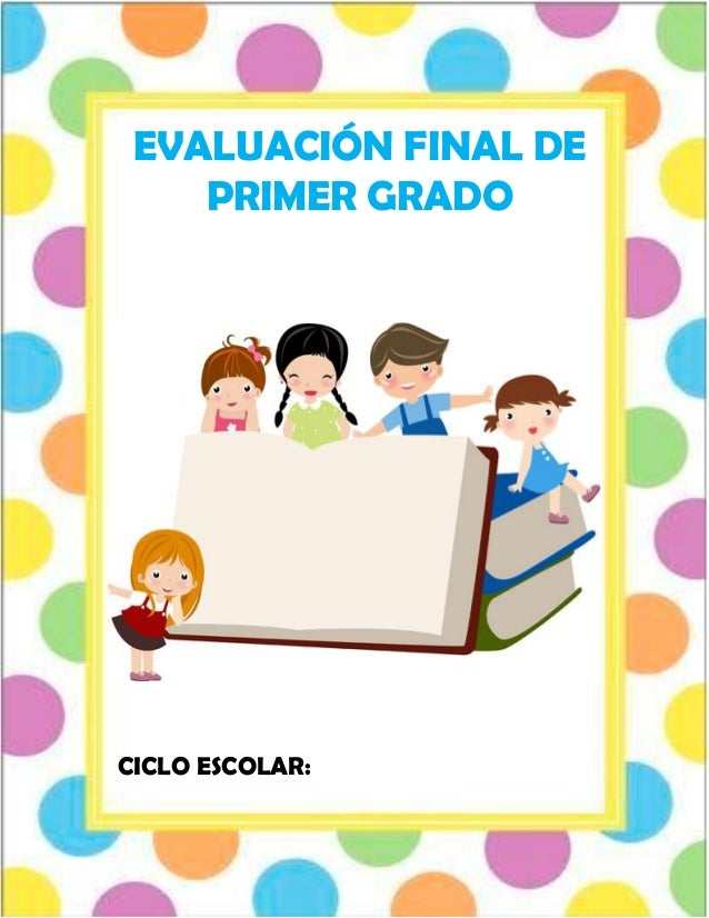 EVALUACIÓN FINAL DE PRIMER GRADO CICLO ESCOLAR: