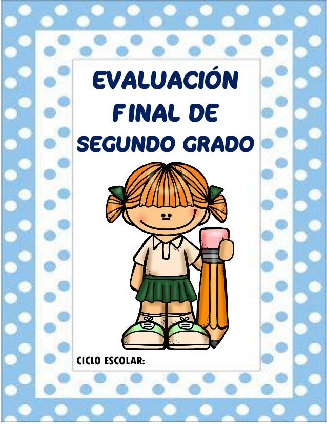 EVALUACIÓN FINAL DE SEGUNDO GRADO CICLO ESCOLAR: