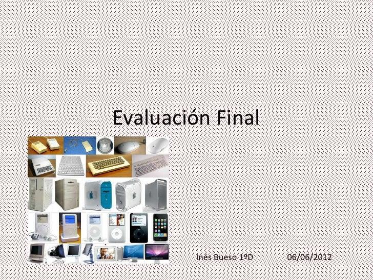 Evaluación Final         Inés Bueso 1ºD   06/06/2012