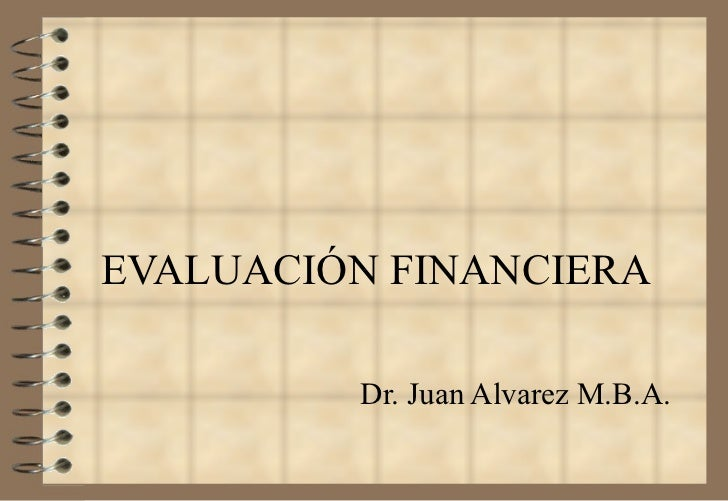 EVALUACIÓN FINANCIERA Dr. Juan Alvarez  M.B.A.