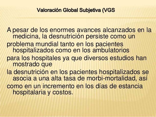 Valoración Global Subjetiva (VGSA pesar de los enormes avances alcanzados en la  medicina, la desnutrición persiste como u...