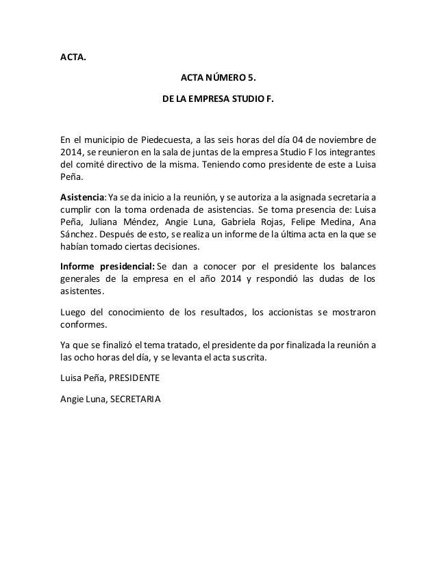 ACTA.  ACTA NÚMERO 5.  DE LA EMPRESA STUDIO F.  En el municipio de Piedecuesta, a las seis horas del día 04 de noviembre d...