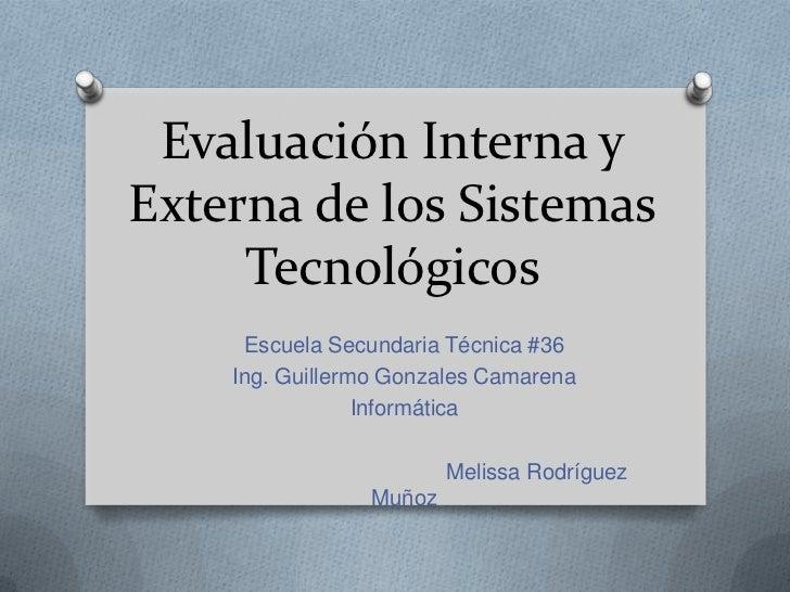 Evaluación Interna yExterna de los Sistemas     Tecnológicos     Escuela Secundaria Técnica #36    Ing. Guillermo Gonzales...