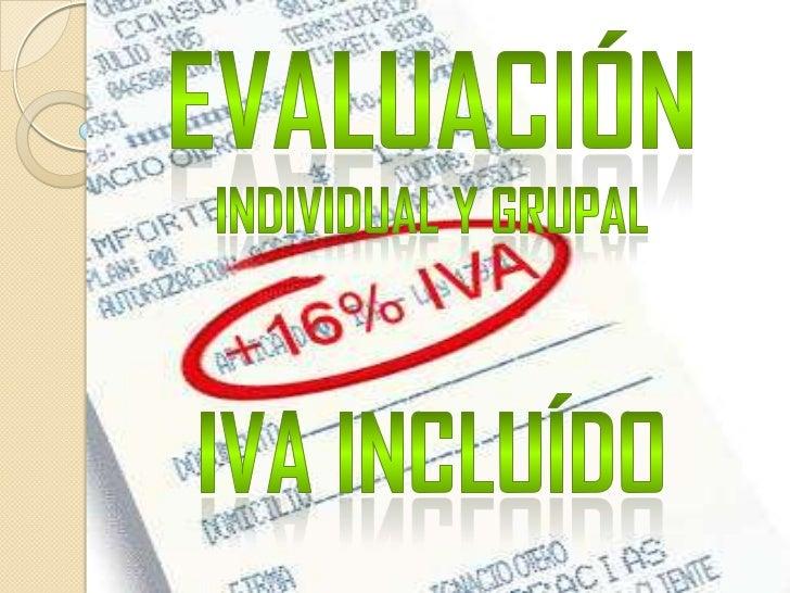 EVALUACIÓN<br />INDIVIDUAL Y GRUPAL<br />IVA INCLUÍDO<br />
