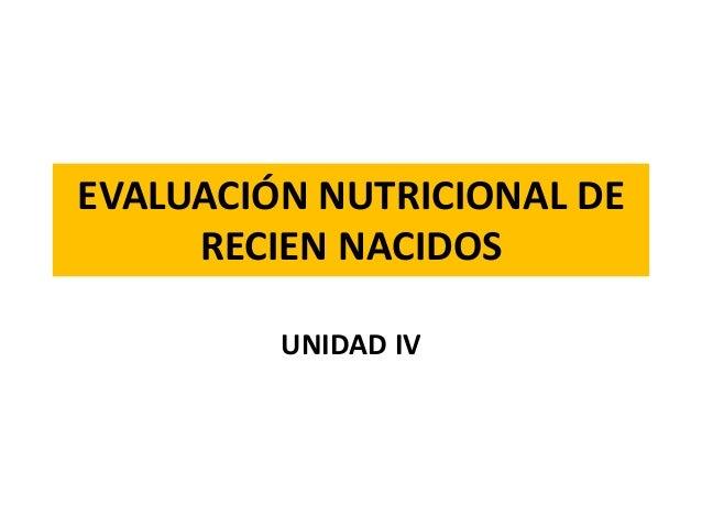EVALUACIÓN NUTRICIONAL DE RECIEN NACIDOS UNIDAD IV