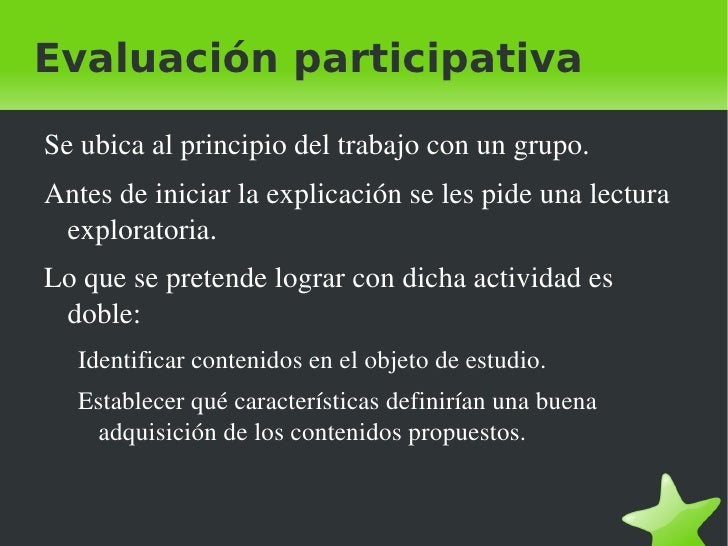 Evaluación participativa <ul><li>Se ubica al principio del trabajo con un grupo.