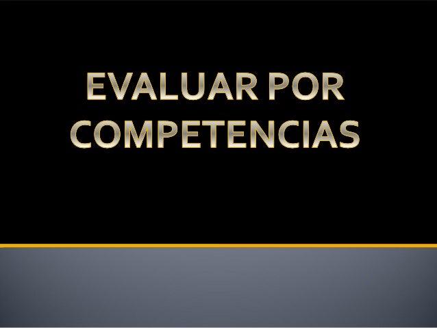 EVALUAR POR EVALCOMPETENCIAS integra Conocimientos Habilidades Valores es un proceso de análisis de juicios de valor de la...