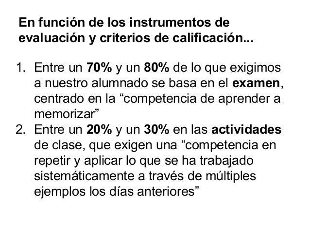 En función de los instrumentos de evaluación y criterios de calificación... 1. Entre un 70% y un 80% de lo que exigimos a ...