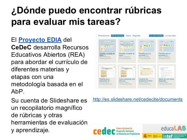¿Dónde puedo encontrar rúbricas para evaluar mis tareas? El Proyecto EDIA del CeDeC desarrolla Recursos Educativos Abierto...