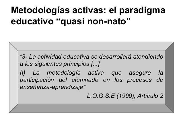 """Metodologías activas: el paradigma educativo """"quasi non-nato"""" """"3- La actividad educativa se desarrollará atendiendo a los ..."""