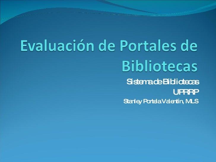 Sistema de Bibliotecas UPRRP Stanley Portela Valentín, MLS