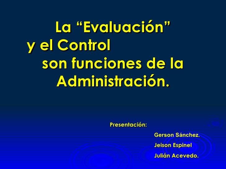 """La """"Evaluación""""y el Control  son funciones de la     Administración.           Presentación:                           Ger..."""