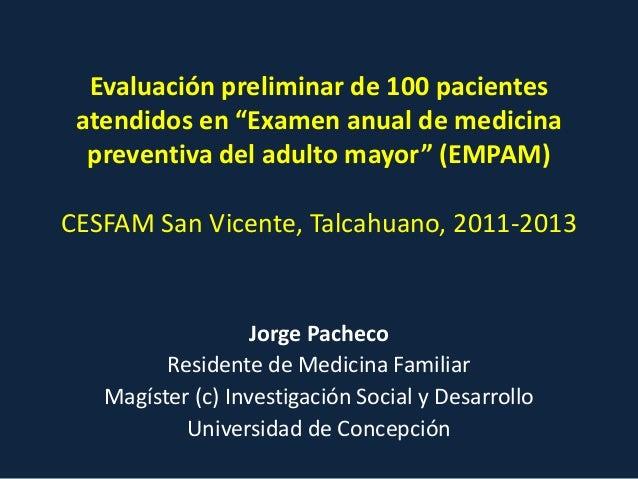 """Evaluación preliminar de 100 pacientes atendidos en """"Examen anual de medicina preventiva del adulto mayor"""" (EMPAM) CESFAM ..."""