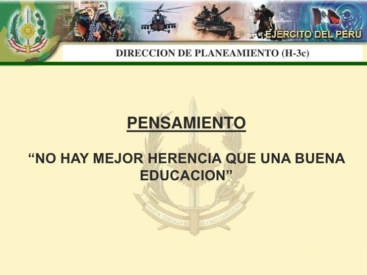 """DIRECCION DE PLANEAMIENTO (H-3c)                PENSAMIENTO  """"NO HAY MEJOR HERENCIA QUE UNA BUENA              EDUCACION"""""""
