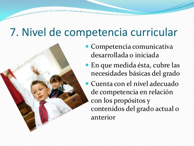 7. Nivel de competencia curricular  Competencia comunicativa desarrollada o iniciada  En que medida ésta, cubre las nece...