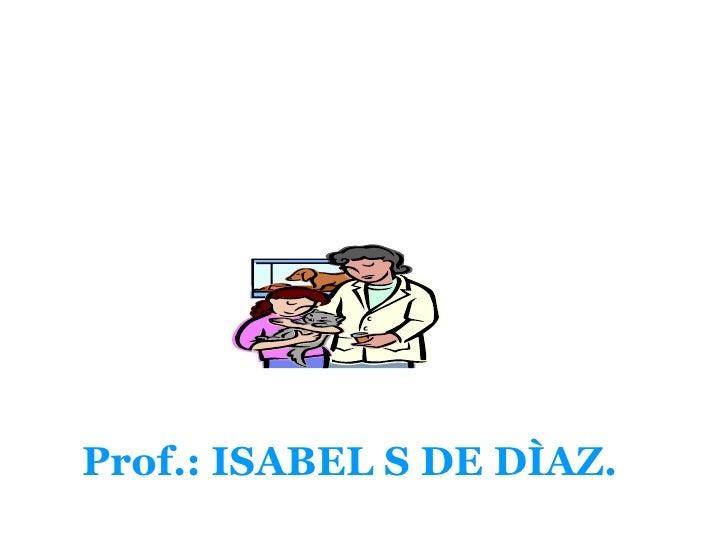 Prof.: ISABEL S DE DÌAZ.