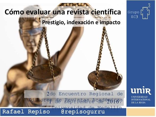 Prestigio, indexación e impacto UNIVERSIDAD INTERNACIONAL DE LA RIOJA Grupo EC3 Rafael Repiso @repisogurru Cómo evaluar un...
