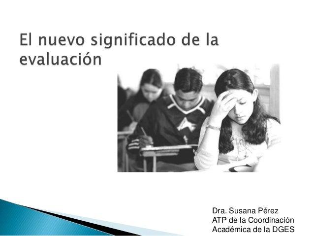 Dra. Susana PérezATP de la CoordinaciónAcadémica de la DGES