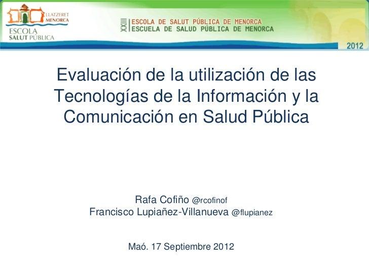 Evaluación de la utilización de lasTecnologías de la Información y la Comunicación en Salud Pública             Rafa Cofiñ...
