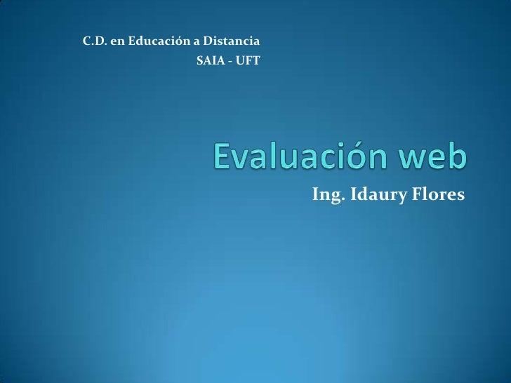 Evaluación web<br />Ing. Idaury Flores<br />C.D. en Educación a Distancia<br />SAIA - UFT<br />