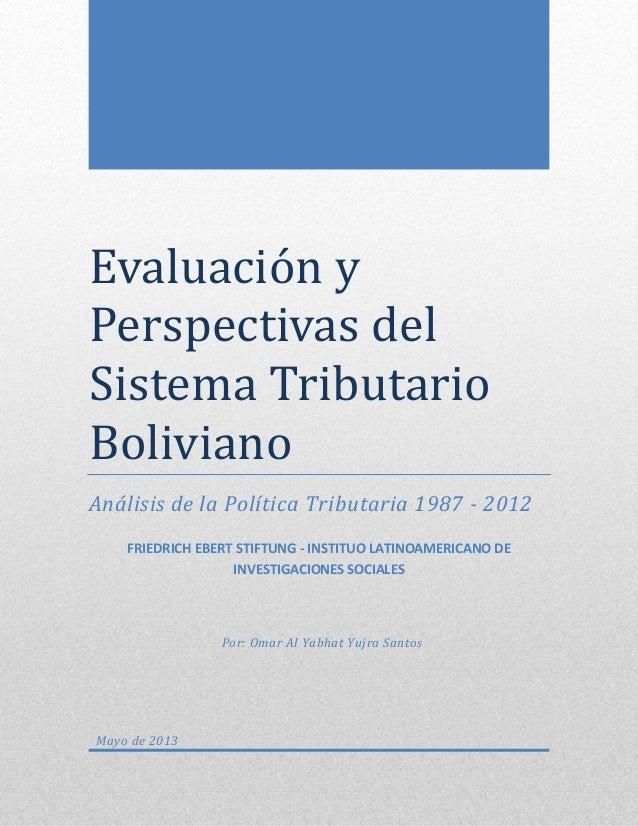 0 Evaluación y Perspectivas del Sistema Tributarió Bólivianó Análisis de la Política Tributaria 1987 - 2012 FRIEDRICH EBER...