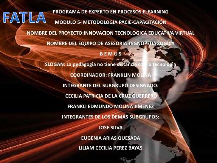 PROGRAMA DE EXPERTO EN PROCESOS ELEARNING<br />MODULO 5- METODOLOGÍA PACIE-CAPACITACIÓN<br />NOMBRE DEL PROYECTO:INNOVACIO...