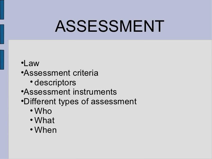 ASSESSMENT <ul><li>Law </li></ul><ul><li>Assessment criteria </li></ul><ul><ul><ul><li>descriptors </li></ul></ul></ul><ul...