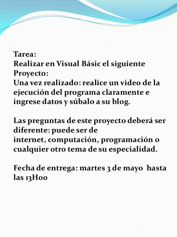 Tarea:<br />Realizar en Visual Básic el siguiente Proyecto:<br />Una vez realizado: realice un video de la ejecución del p...