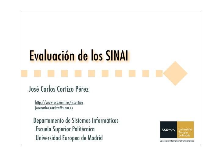 Evaluación de los SINAI  José Carlos Cortizo Pérez   http://www.esp.uem.es/jccortizo   josecarlos.cortizo@uem.es    Depart...