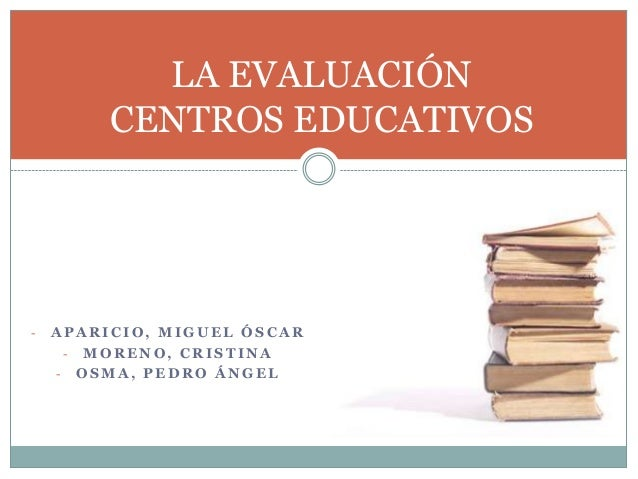 LA EVALUACIÓN CENTROS EDUCATIVOS  -  APARICIO, MIGUEL ÓSCAR - MORENO, CRISTINA - OSMA, PEDRO ÁNGEL