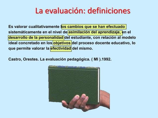 La evaluación: definiciones Evaluar es la clarificación de los aprendizajes que representan un buen desempeño, maneras de ...