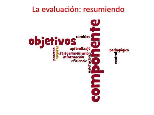 La evaluación: concluyendo        Obtener juicios de valorMedir            Evaluar           Comparar        Recoger infor...