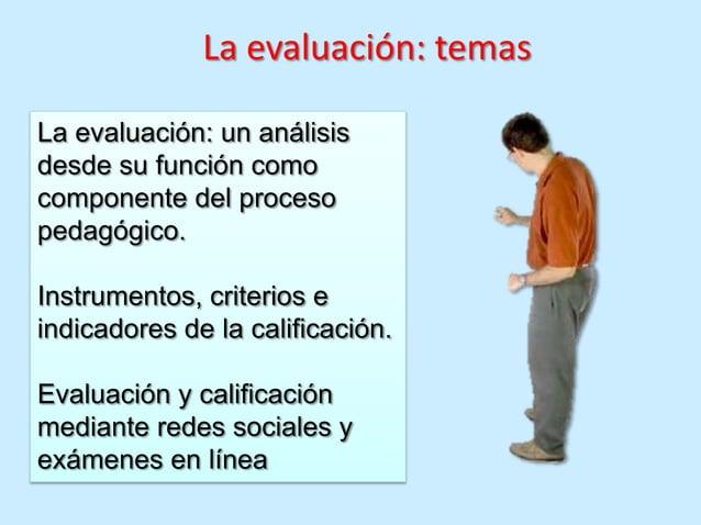 La evaluación: temasLa evaluación: un análisisdesde su función comocomponente del procesopedagógico.Instrumentos, criterio...