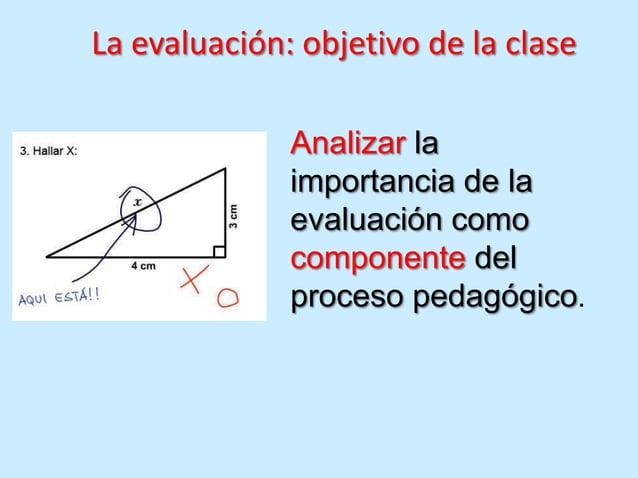 La evaluación: objetivo de la clase              Analizar la              importancia de la              evaluación como  ...