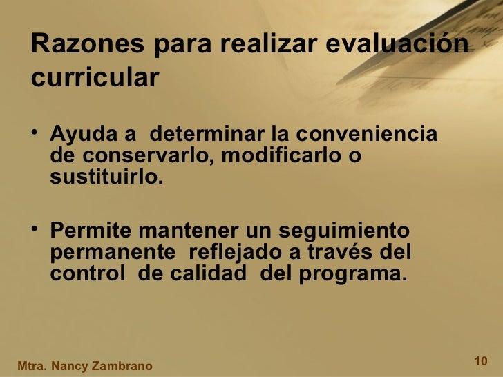 Razones para realizar evaluación curricular <ul><li>Ayuda a  determinar la conveniencia  de conservarlo, modificarlo o sus...