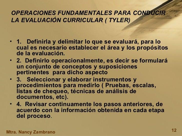 OPERACIONES FUNDAMENTALES PARA CONDUCIR LA EVALUACIÓN CURRICULAR ( TYLER) <ul><li>1. Definirla y delimitar lo que se eva...
