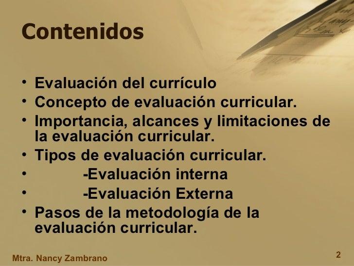 Contenidos <ul><li>Evaluación del currículo </li></ul><ul><li>Concepto de evaluación curricular.   </li></ul><ul><li>Impor...
