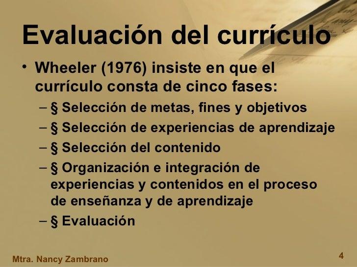 Evaluación del currículo <ul><li>Wheeler (1976) insiste en que el currículo consta de cinco fases: </li></ul><ul><ul><li>§...