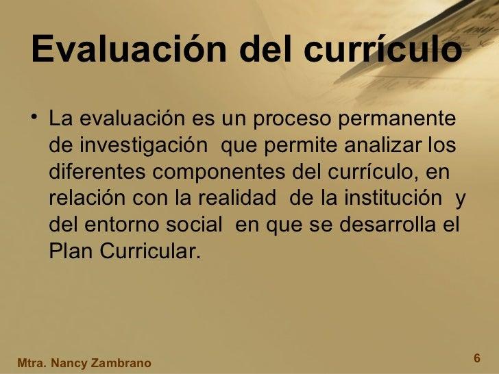 Evaluación del currículo <ul><li>La evaluación es un proceso permanente de investigación  que permite analizar los diferen...