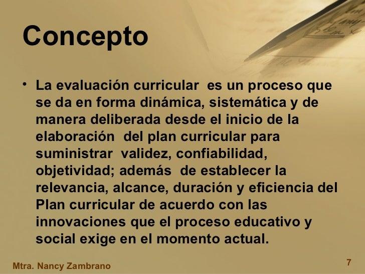 Concepto  <ul><li>La evaluación curricular  es un proceso que se da en forma dinámica, sistemática y de manera deliberada ...