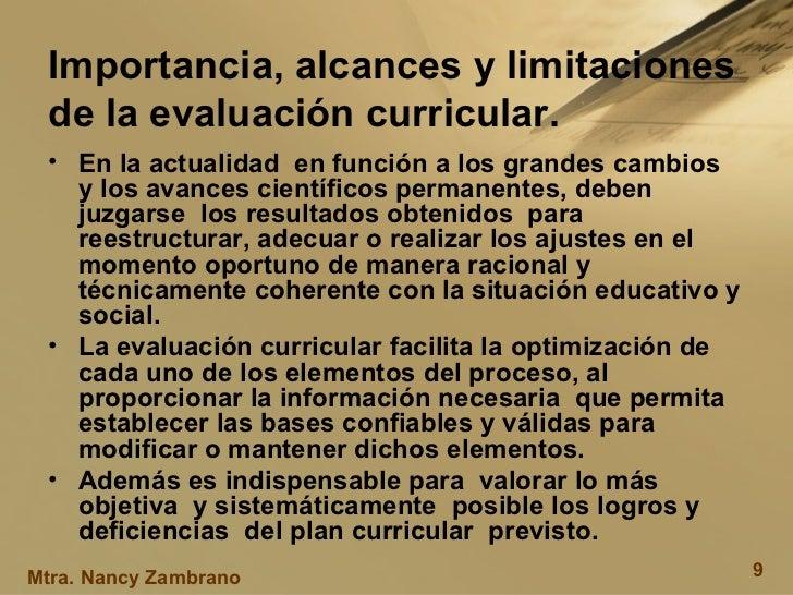Importancia, alcances y limitaciones de la evaluación curricular.  <ul><li>En la actualidad  en función a los grandes camb...