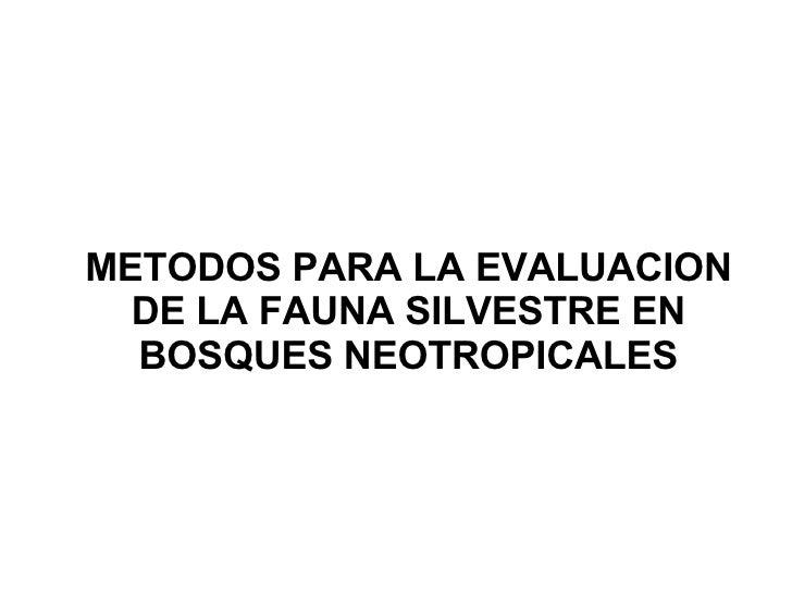 METODOS PARA LA EVALUACION DE LA FAUNA SILVESTRE EN BOSQUES NEOTROPICALES