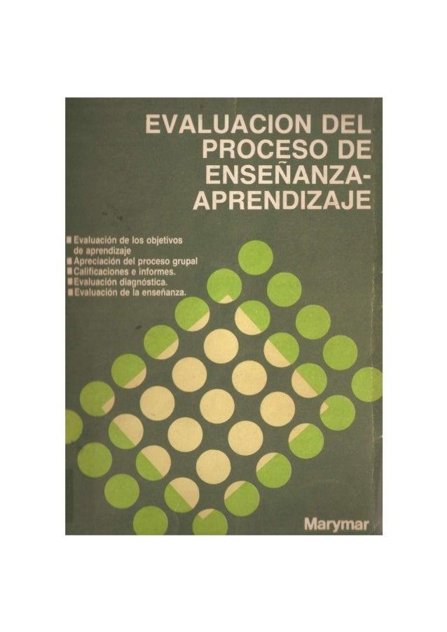 EVALUACION DEL PROCESO DE ENSEÑANZA- APRENDIZAJE Evaluación del proceso de en- señanza-aprendizaje constituye el último li...